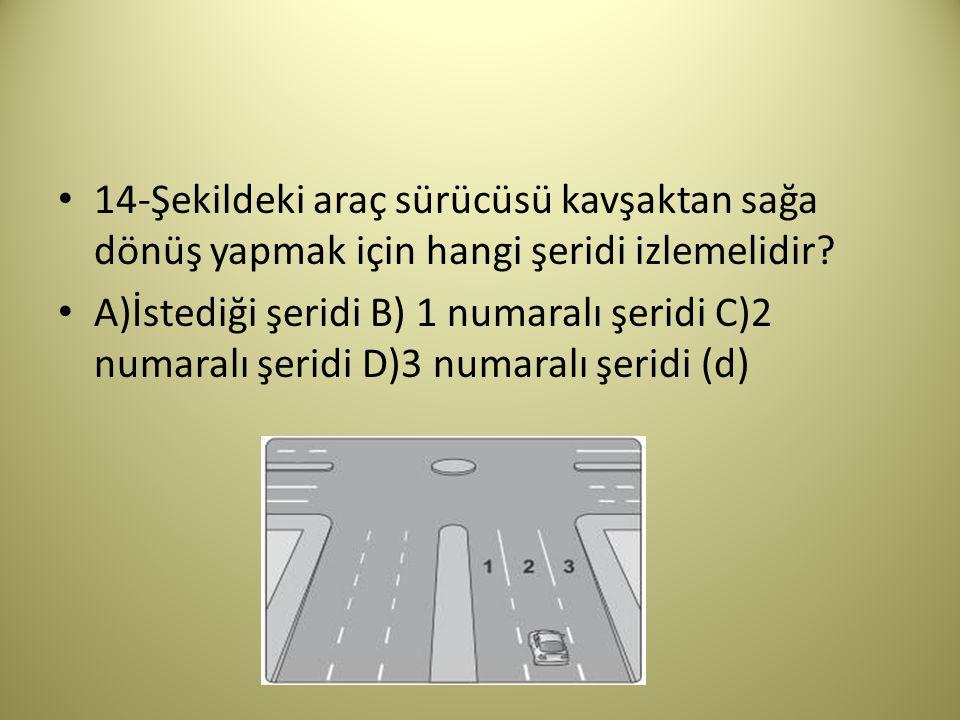 14-Şekildeki araç sürücüsü kavşaktan sağa dönüş yapmak için hangi şeridi izlemelidir.