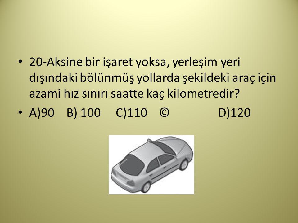 20-Aksine bir işaret yoksa, yerleşim yeri dışındaki bölünmüş yollarda şekildeki araç için azami hız sınırı saatte kaç kilometredir.