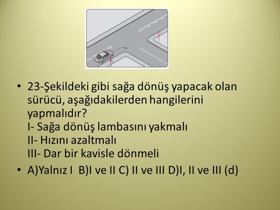 23-Şekildeki gibi sağa dönüş yapacak olan sürücü, aşağıdakilerden hangilerini yapmalıdır.