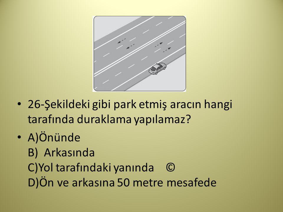 26-Şekildeki gibi park etmiş aracın hangi tarafında duraklama yapılamaz.