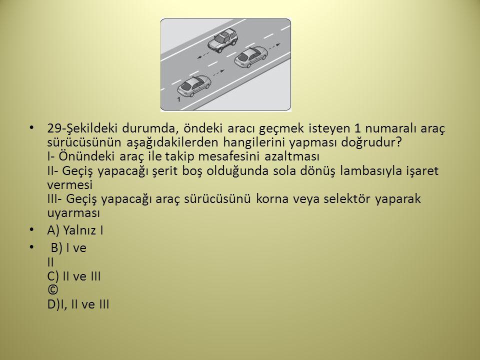 29-Şekildeki durumda, öndeki aracı geçmek isteyen 1 numaralı araç sürücüsünün aşağıdakilerden hangilerini yapması doğrudur.