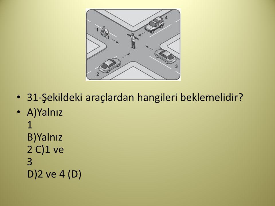 31-Şekildeki araçlardan hangileri beklemelidir? A)Yalnız 1 B)Yalnız 2 C)1 ve 3 D)2 ve 4 (D)