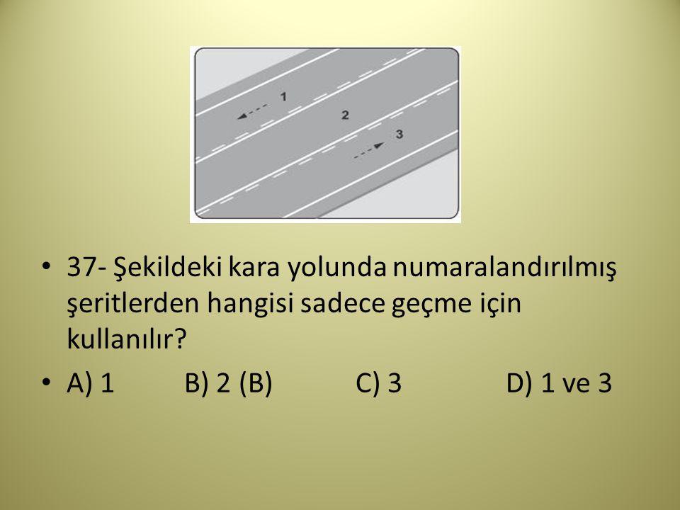 37- Şekildeki kara yolunda numaralandırılmış şeritlerden hangisi sadece geçme için kullanılır.