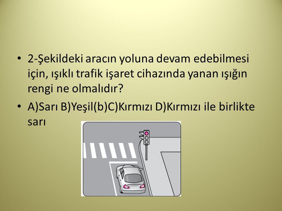 2-Şekildeki aracın yoluna devam edebilmesi için, ışıklı trafik işaret cihazında yanan ışığın rengi ne olmalıdır.