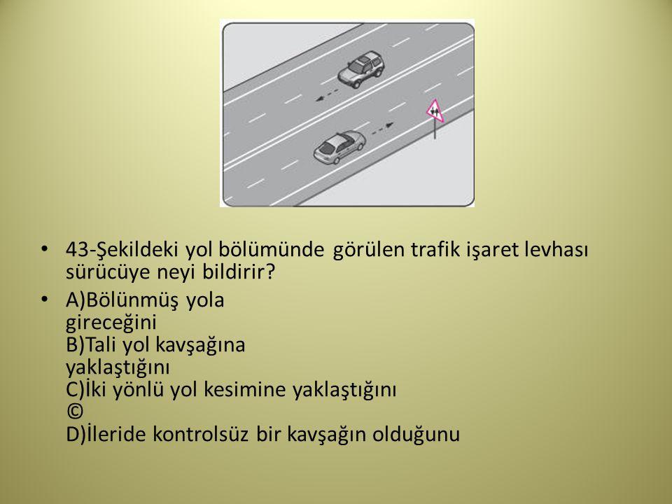 43-Şekildeki yol bölümünde görülen trafik işaret levhası sürücüye neyi bildirir.