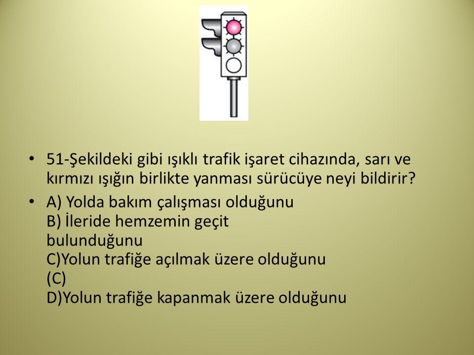 51-Şekildeki gibi ışıklı trafik işaret cihazında, sarı ve kırmızı ışığın birlikte yanması sürücüye neyi bildirir.