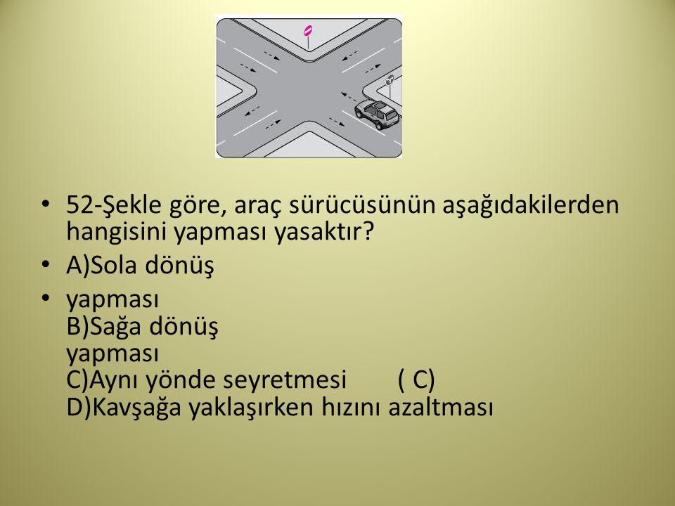 52-Şekle göre, araç sürücüsünün aşağıdakilerden hangisini yapması yasaktır.
