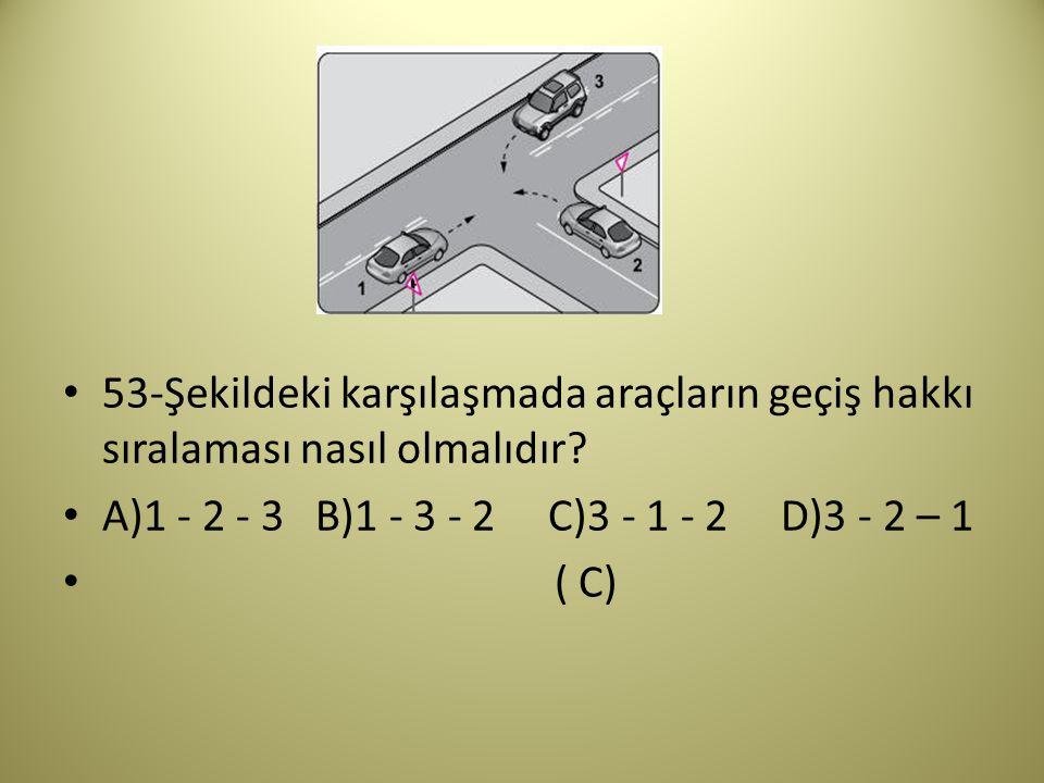 53-Şekildeki karşılaşmada araçların geçiş hakkı sıralaması nasıl olmalıdır.