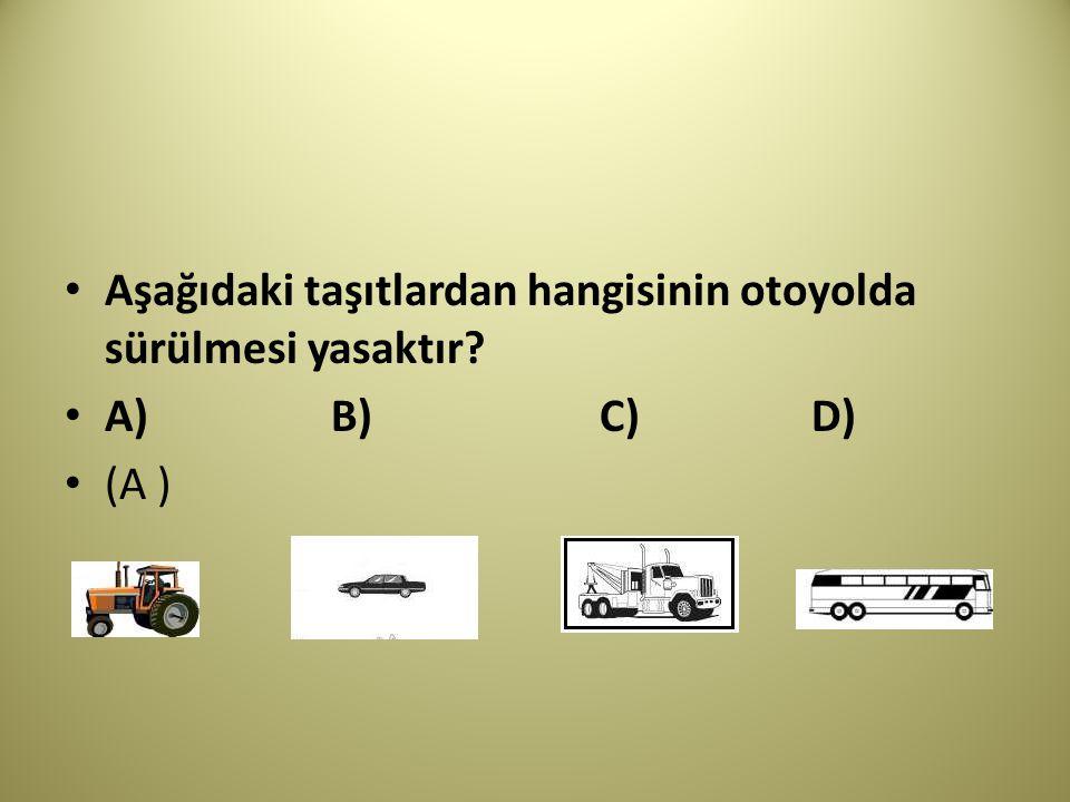 Aşağıdaki taşıtlardan hangisinin otoyolda sürülmesi yasaktır? A) B) C) D) (A )
