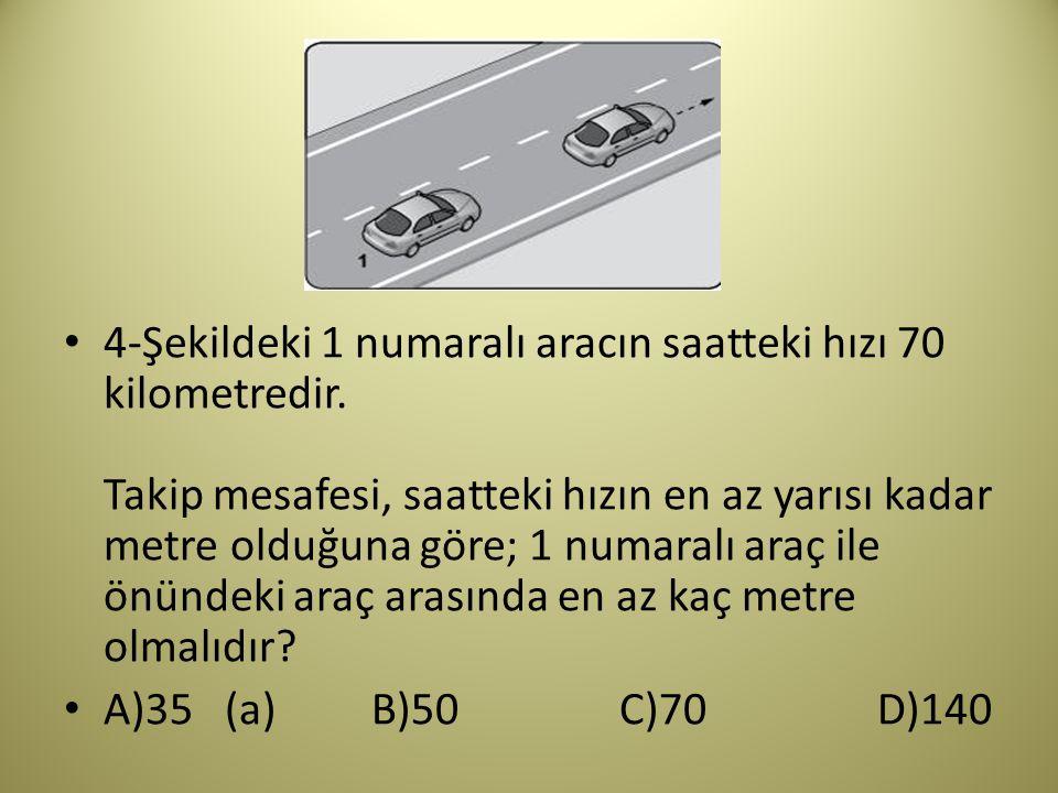 4-Şekildeki 1 numaralı aracın saatteki hızı 70 kilometredir.