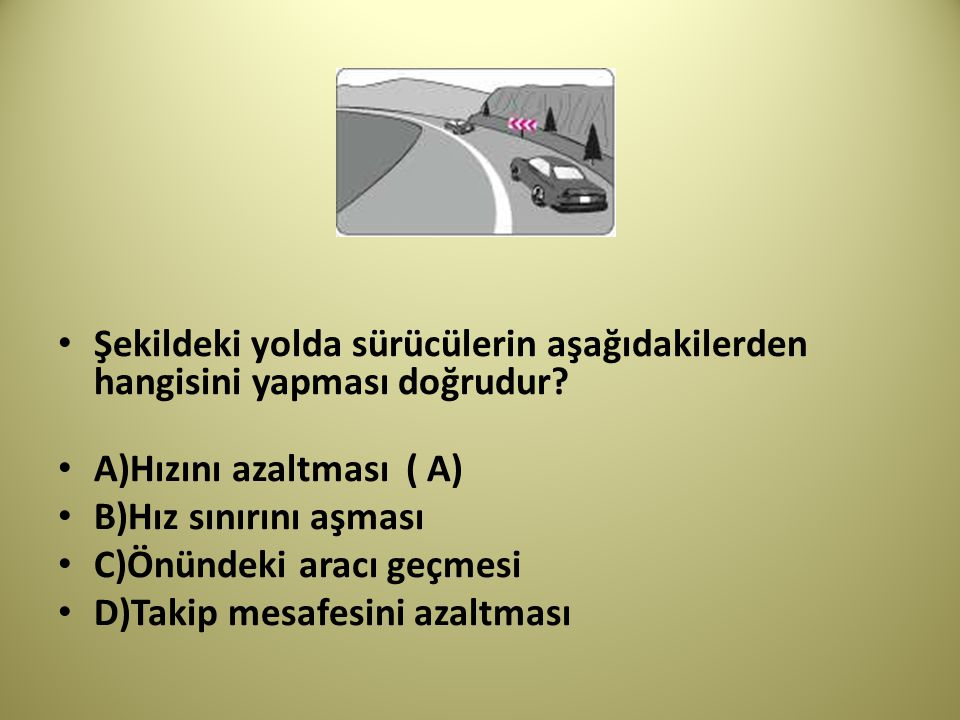 Şekildeki yolda sürücülerin aşağıdakilerden hangisini yapması doğrudur.