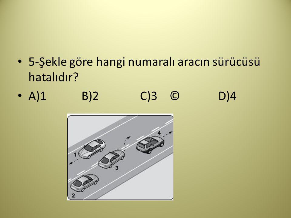 5-Şekle göre hangi numaralı aracın sürücüsü hatalıdır? A)1 B)2 C)3 © D)4