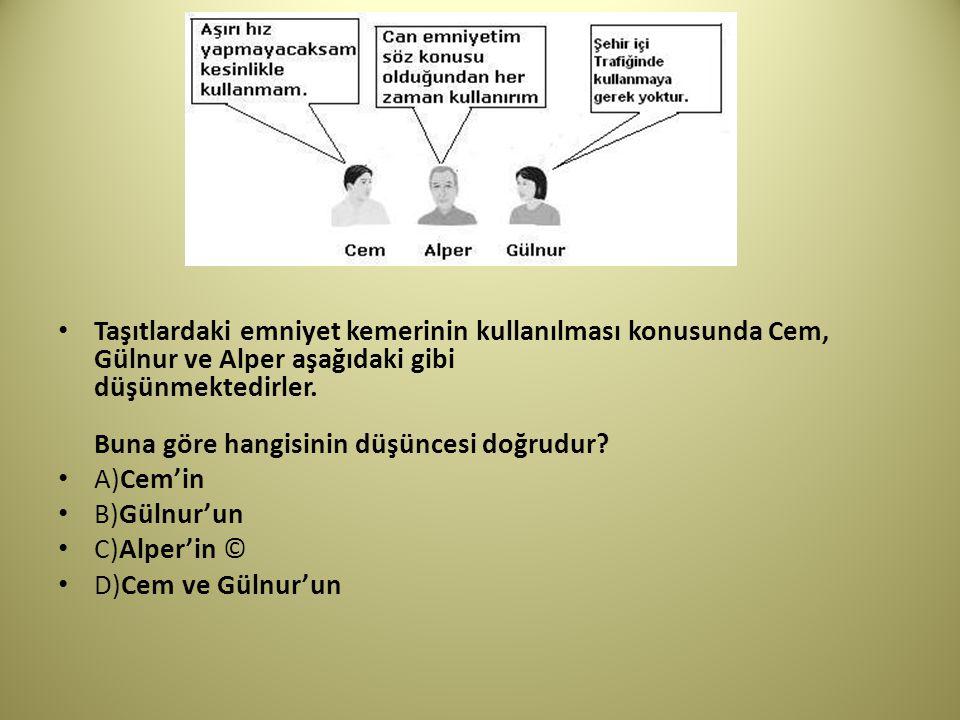 Taşıtlardaki emniyet kemerinin kullanılması konusunda Cem, Gülnur ve Alper aşağıdaki gibi düşünmektedirler.