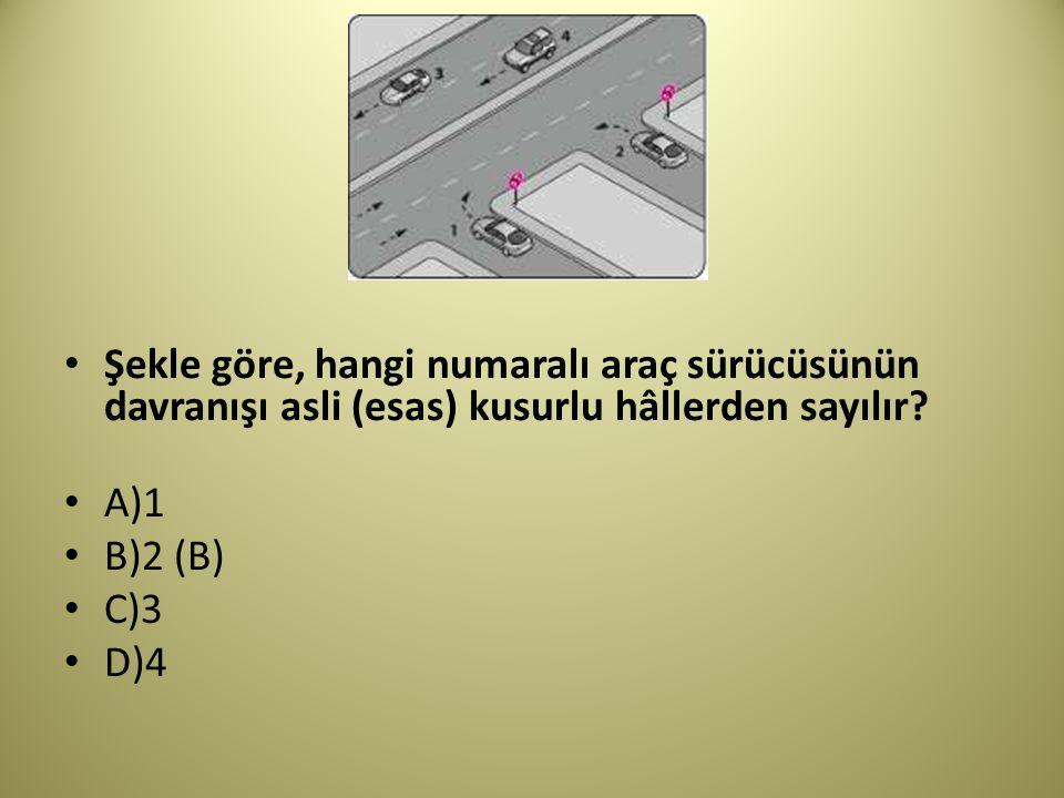 Şekle göre, hangi numaralı araç sürücüsünün davranışı asli (esas) kusurlu hâllerden sayılır.