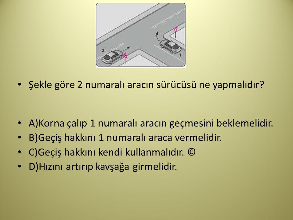 Şekle göre 2 numaralı aracın sürücüsü ne yapmalıdır.