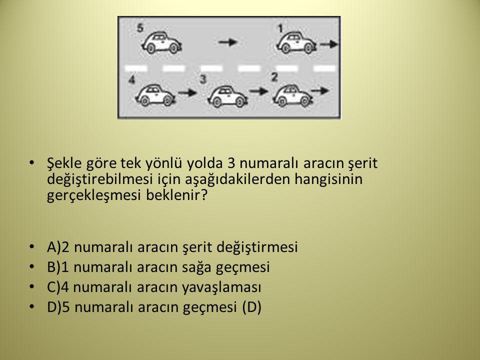 Şekle göre tek yönlü yolda 3 numaralı aracın şerit değiştirebilmesi için aşağıdakilerden hangisinin gerçekleşmesi beklenir.