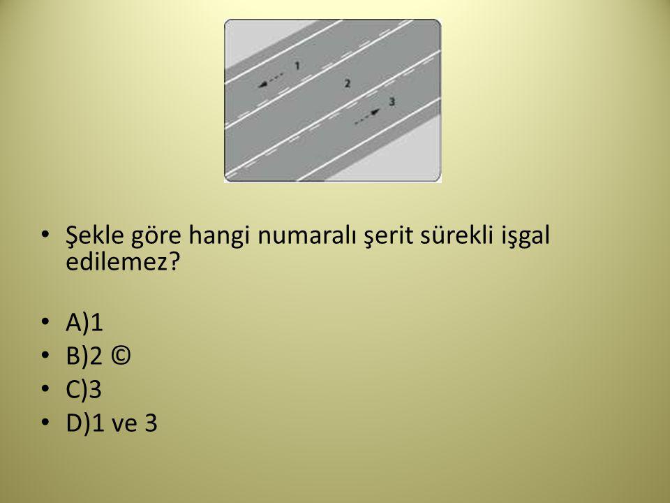Şekle göre hangi numaralı şerit sürekli işgal edilemez? A)1 B)2 © C)3 D)1 ve 3