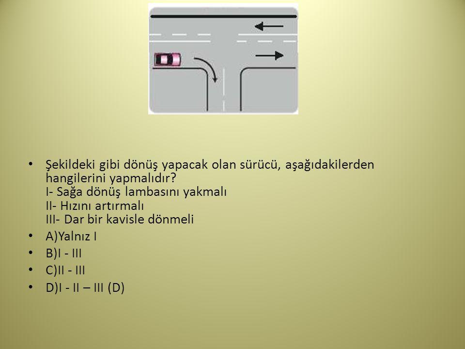 Şekildeki gibi dönüş yapacak olan sürücü, aşağıdakilerden hangilerini yapmalıdır.