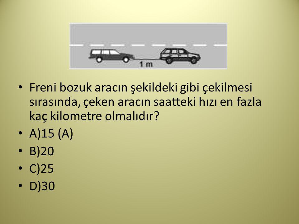 Freni bozuk aracın şekildeki gibi çekilmesi sırasında, çeken aracın saatteki hızı en fazla kaç kilometre olmalıdır.