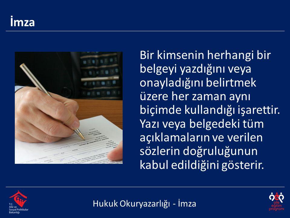 Hukuk Okuryazarlığı - İmza Bir kimsenin herhangi bir belgeyi yazdığını veya onayladığını belirtmek üzere her zaman aynı biçimde kullandığı işarettir.