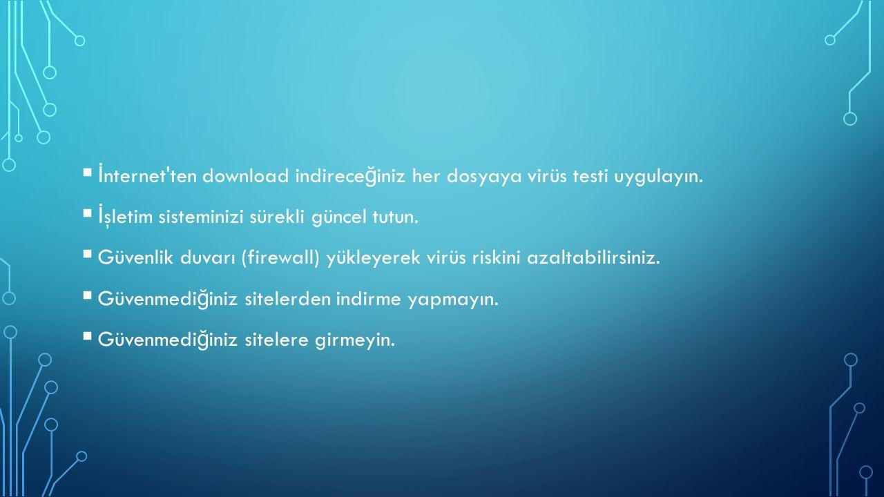  İ nternet'ten download indirece ğ iniz her dosyaya virüs testi uygulayın.  İ şletim sisteminizi sürekli güncel tutun.  Güvenlik duvarı (firewall)