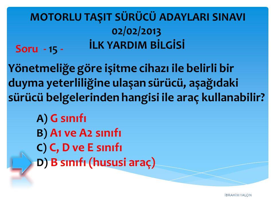 İBRAHİM YALÇIN A) G sınıfı B) A1 ve A2 sınıfı C) C, D ve E sınıfı D) B sınıfı (hususi araç) Yönetmeliğe göre işitme cihazı ile belirli bir duyma yeter