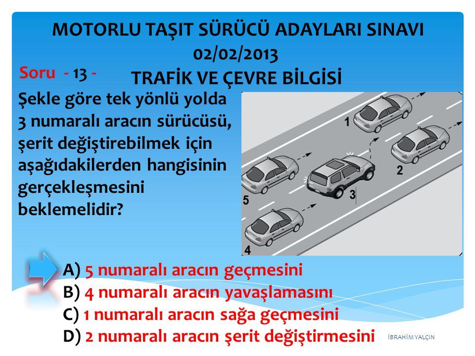 İBRAHİM YALÇIN Şekle göre tek yönlü yolda 3 numaralı aracın sürücüsü, şerit değiştirebilmek için aşağıdakilerden hangisinin gerçekleşmesini beklemelid
