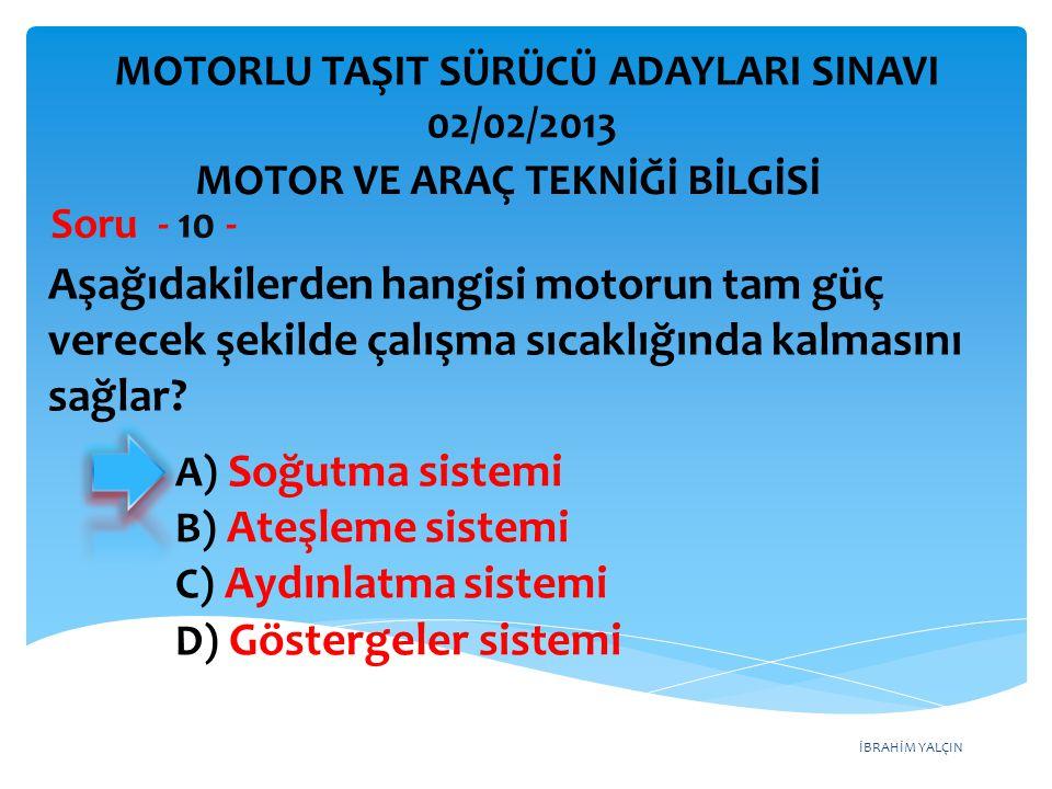İBRAHİM YALÇIN Aşağıdakilerden hangisi motorun tam güç verecek şekilde çalışma sıcaklığında kalmasını sağlar? Soru - 10 - A) Soğutma sistemi B) Ateşle