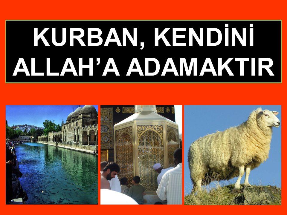 KURBAN, KENDİNİ ALLAH'A ADAMAKTIR