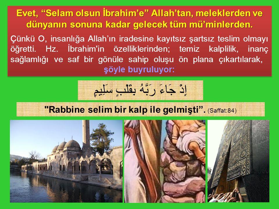 """Evet, """"Selam olsun İbrahim'e"""" Allah'tan, meleklerden ve dünyanın sonuna kadar gelecek tüm mü'minlerden. Çünkü O, insanlığa Allah'ın iradesine kayıtsız"""