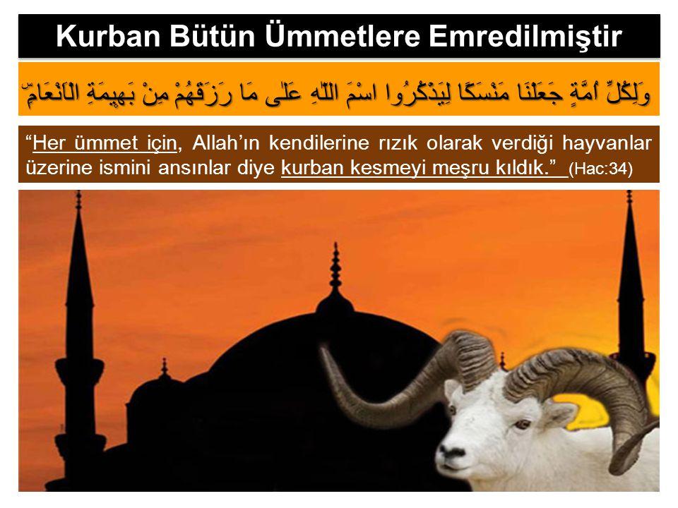"""""""Her ümmet için, Allah'ın kendilerine rızık olarak verdiği hayvanlar üzerine ismini ansınlar diye kurban kesmeyi meşru kıldık."""" (Hac:34) وَلِكُلِّ اُم"""