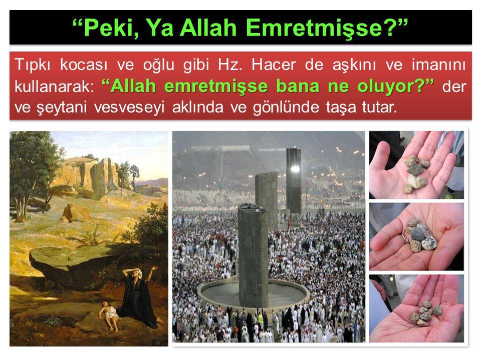 """""""Allah emretmişse bana ne oluyor?"""" Tıpkı kocası ve oğlu gibi Hz. Hacer de aşkını ve imanını kullanarak: """"Allah emretmişse bana ne oluyor?"""" der ve şeyt"""
