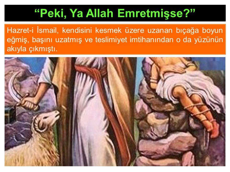 فَلَمَّٓا اَسْلَمَا وَتَلَّهُ لِلْجَب۪ينِۚ وَنَادَيْنَاهُ اَنْ يَٓا اِبْرٰه۪يمُۙ Ey İbrahim! Nihayet her ikisi de (Allah'ın emrine) boyun eğip, İbrahim de onu (boğazlamak için) yüz üstü yere yatırınca ona, şöyle seslendik: Ey İbrahim! (Saffat:103-104) قَدْ صَدَّقْتَ الرُّءْيَاۚ اِنَّا كَذٰلِكَ نَجْزِي الْمُحْسِن۪ينَ Gördüğün rüyanın hükmünü yerine getirdin.
