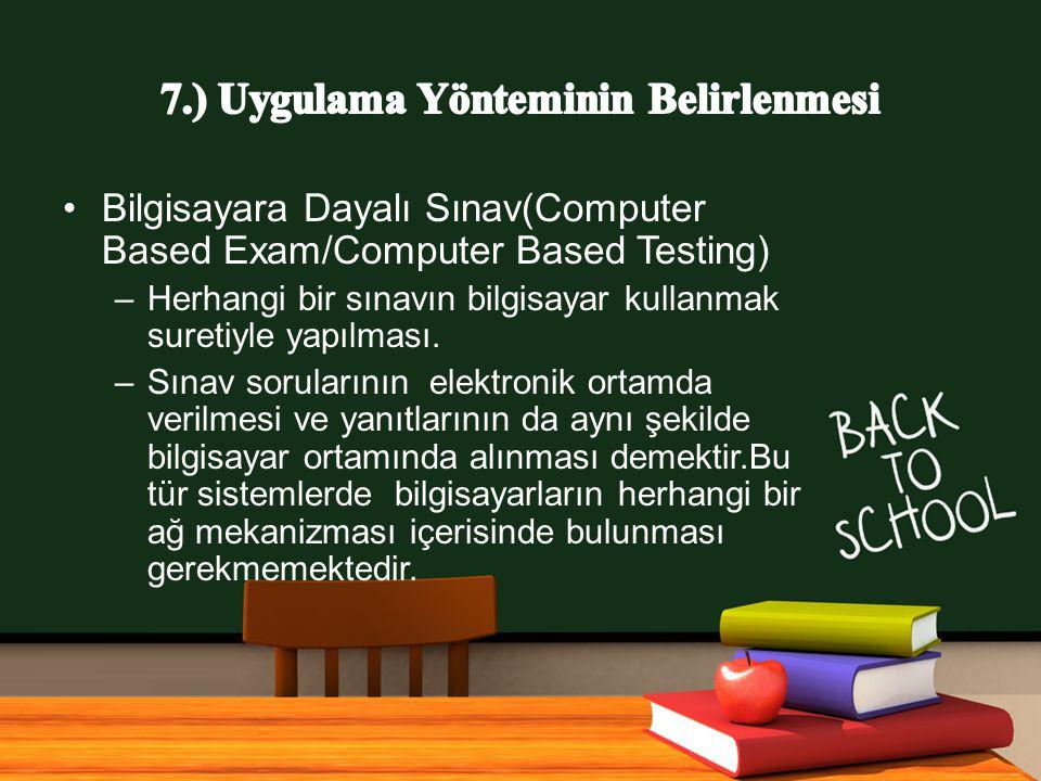 Bilgisayara Dayalı Sınav(Computer Based Exam/Computer Based Testing) –Herhangi bir sınavın bilgisayar kullanmak suretiyle yapılması.