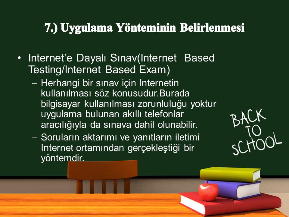 www.free-ppt-templates.com Internet'e Dayalı Sınav(Internet Based Testing/Internet Based Exam) –Herhangi bir sınav için Internetin kullanılması söz konusudur.Burada bilgisayar kullanılması zorunluluğu yoktur uygulama bulunan akıllı telefonlar aracılığıyla da sınava dahil olunabilir.
