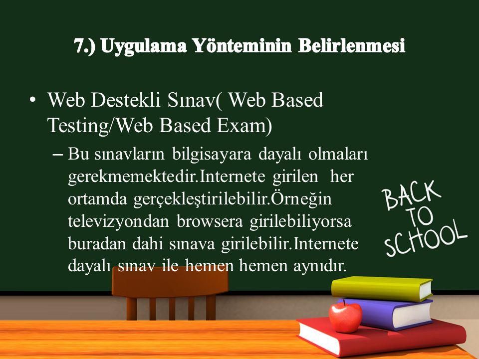 www.free-ppt-templates.com Web Destekli Sınav( Web Based Testing/Web Based Exam) – Bu sınavların bilgisayara dayalı olmaları gerekmemektedir.Internete girilen her ortamda gerçekleştirilebilir.Örneğin televizyondan browsera girilebiliyorsa buradan dahi sınava girilebilir.Internete dayalı sınav ile hemen hemen aynıdır.