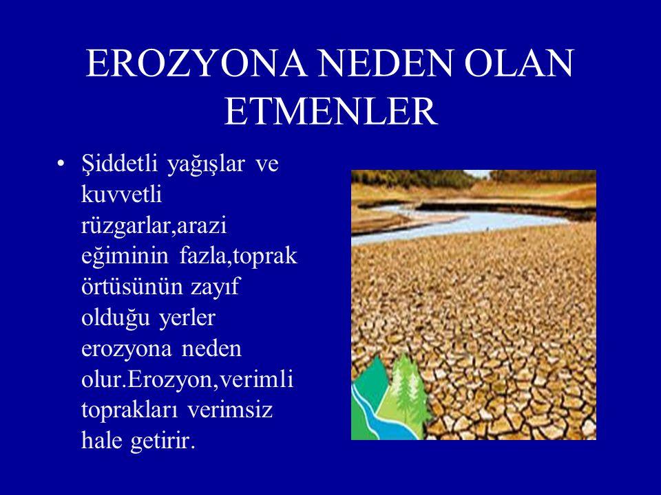 EROZYON Erozyon, toprağın tarım yapılan üst tabakasını, su veya rüzgarın etkisiyle aşınıp taşınmasıdır. Erozyon, çevremizdeki toprakların ve yeryüzünü