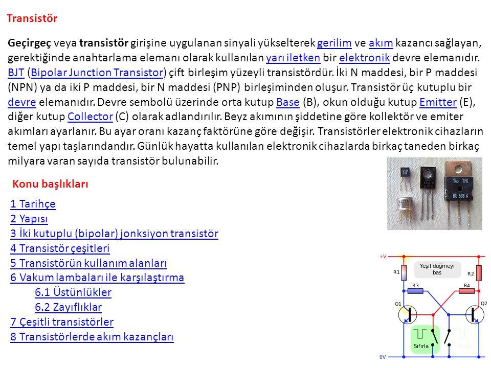 Transistör Geçirgeç veya transistör girişine uygulanan sinyali yükselterek gerilim ve akım kazancı sağlayan, gerektiğinde anahtarlama elemanı olarak k