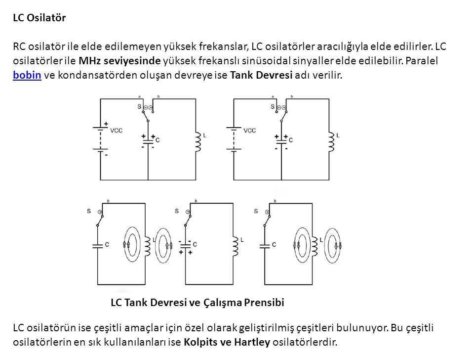 LC Osilatör RC osilatör ile elde edilemeyen yüksek frekanslar, LC osilatörler aracılığıyla elde edilirler. LC osilatörler ile MHz seviyesinde yüksek f