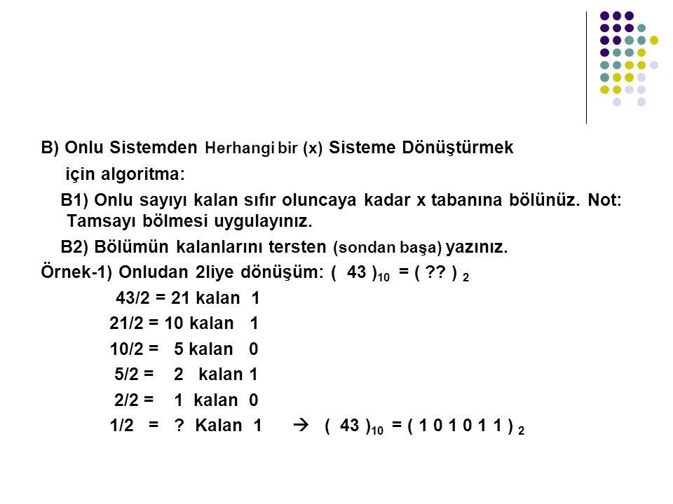 B) Onlu Sistemden Herhangi bir (x) Sisteme Dönüştürmek için algoritma: B1) Onlu sayıyı kalan sıfır oluncaya kadar x tabanına bölünüz.