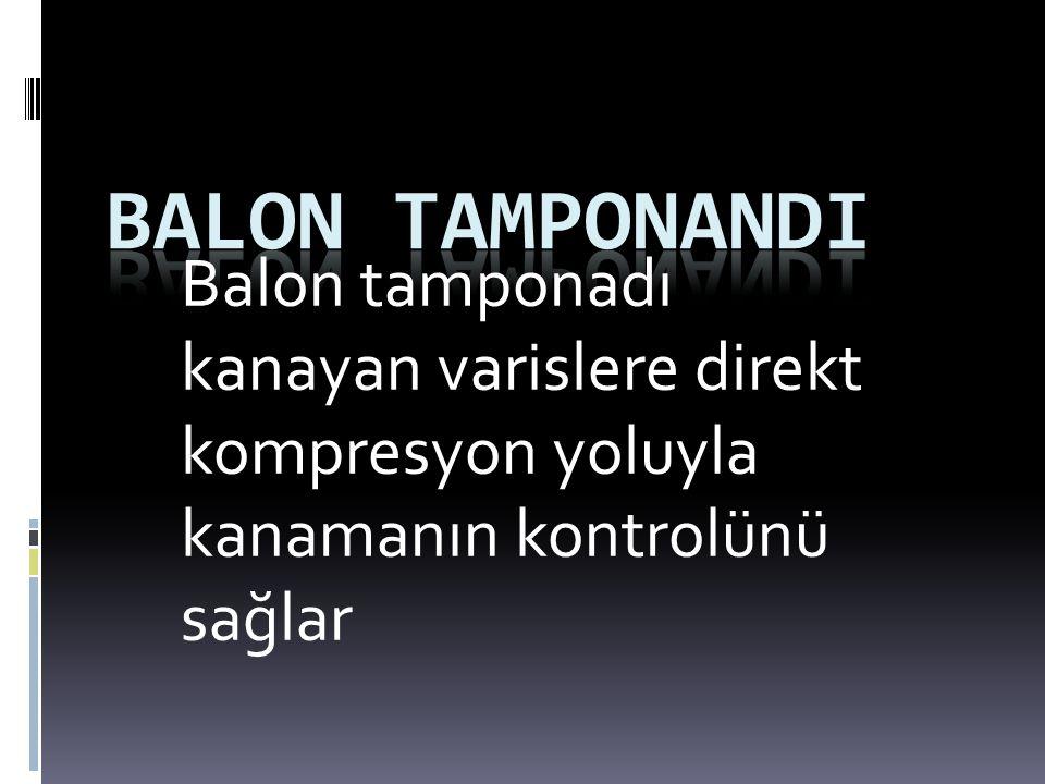 Balon tamponadı kanayan varislere direkt kompresyon yoluyla kanamanın kontrolünü sağlar