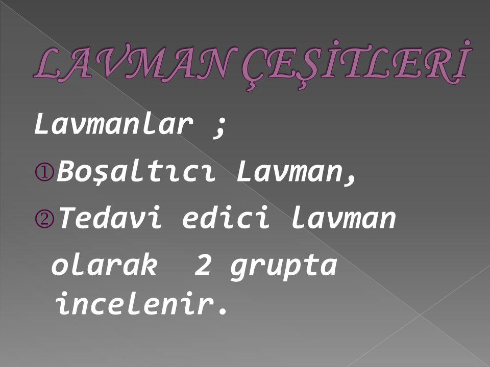 Lavmanlar ;  Boşaltıcı Lavman,  Tedavi edici lavman olarak 2 grupta incelenir.