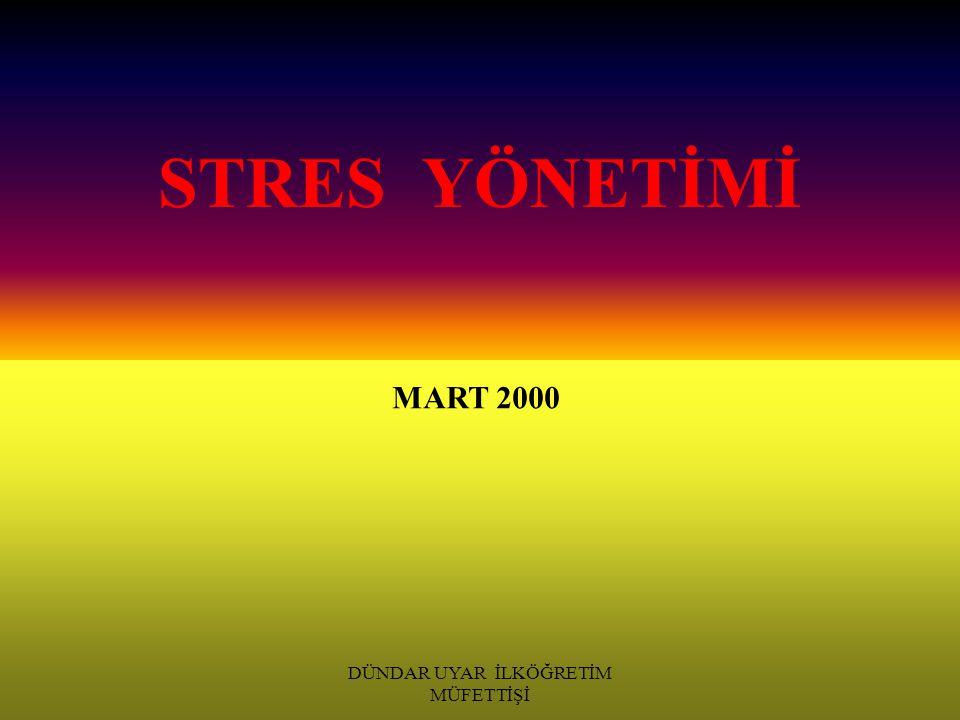 DÜNDAR UYAR İLKÖĞRETİM MÜFETTİŞİ STRES YÖNETİMİ MART 2000