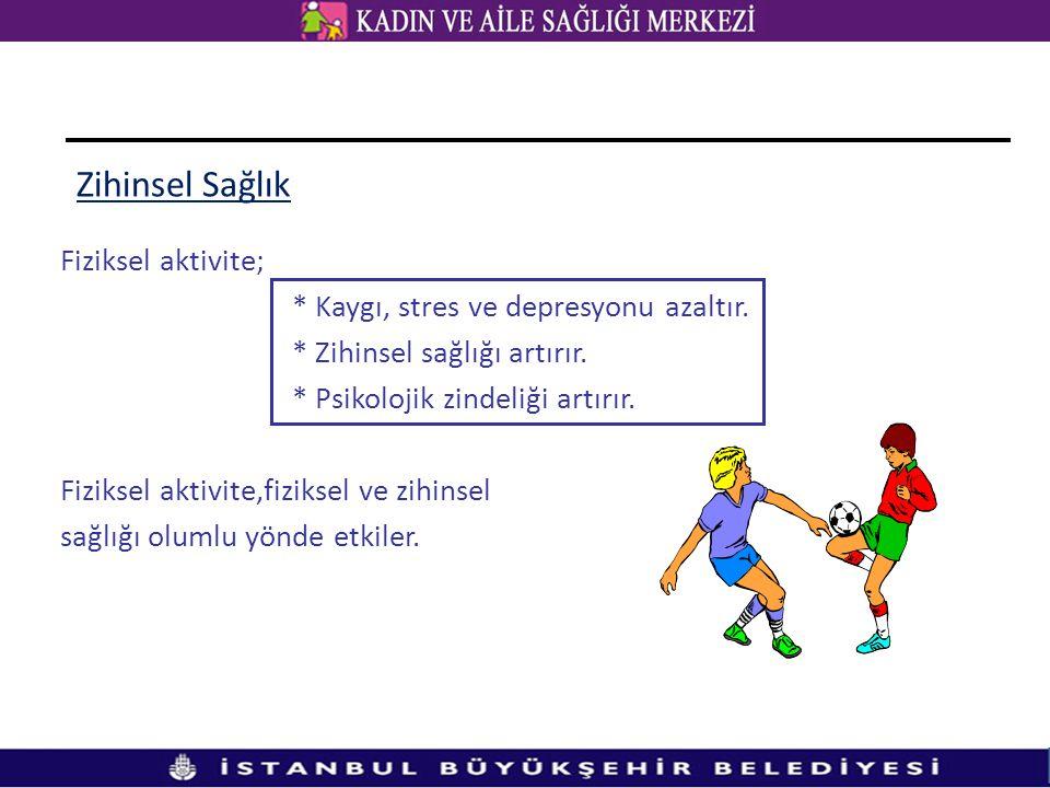 Zihinsel Sağlık Fiziksel aktivite; * Kaygı, stres ve depresyonu azaltır. * Zihinsel sağlığı artırır. * Psikolojik zindeliği artırır. Fiziksel aktivite