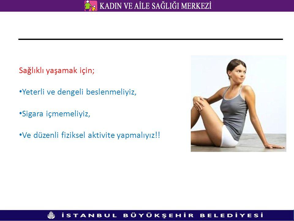 Sağlıklı yaşamak için; Yeterli ve dengeli beslenmeliyiz, Sigara içmemeliyiz, Ve düzenli fiziksel aktivite yapmalıyız!!