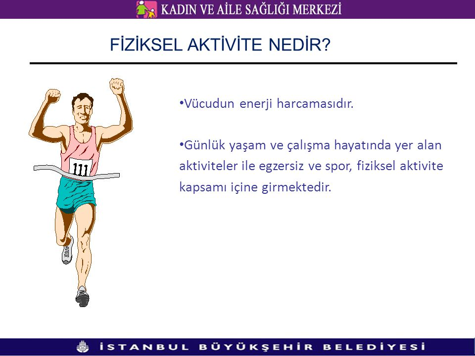 Vücudun enerji harcamasıdır. Günlük yaşam ve çalışma hayatında yer alan aktiviteler ile egzersiz ve spor, fiziksel aktivite kapsamı içine girmektedir.