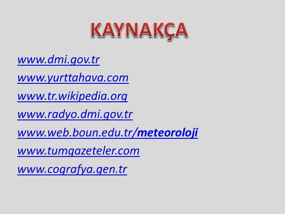www.dmi.gov.tr www.yurttahava.com www.tr.wikipedia.org www.radyo.dmi.gov.tr www.web.boun.edu.tr/meteoroloji www.tumgazeteler.com www.cografya.gen.tr