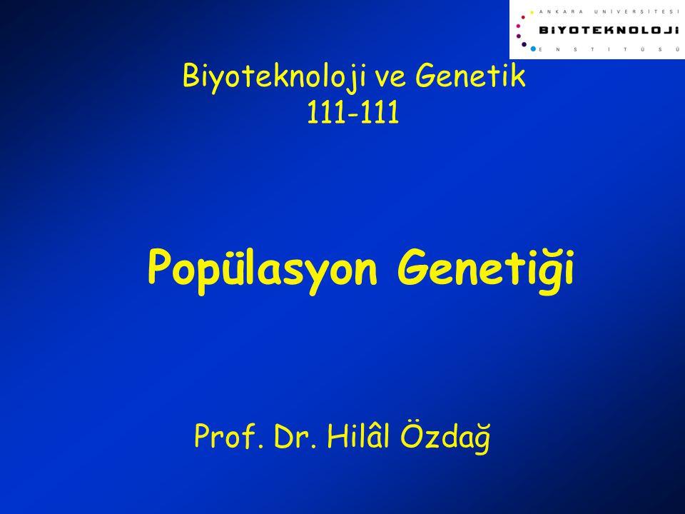 Popülasyon Genetiği Prof. Dr. Hilâl Özdağ Biyoteknoloji ve Genetik 111-111