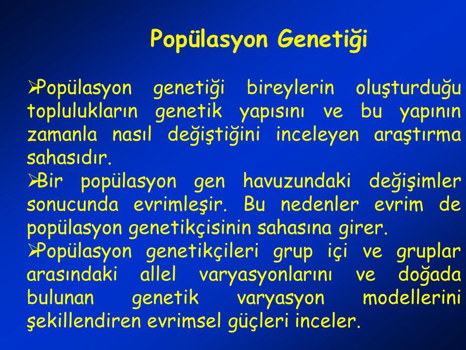 Popülasyon Genetiği  Popülasyon genetiği bireylerin oluşturduğu toplulukların genetik yapısını ve bu yapının zamanla nasıl değiştiğini inceleyen araştırma sahasıdır.