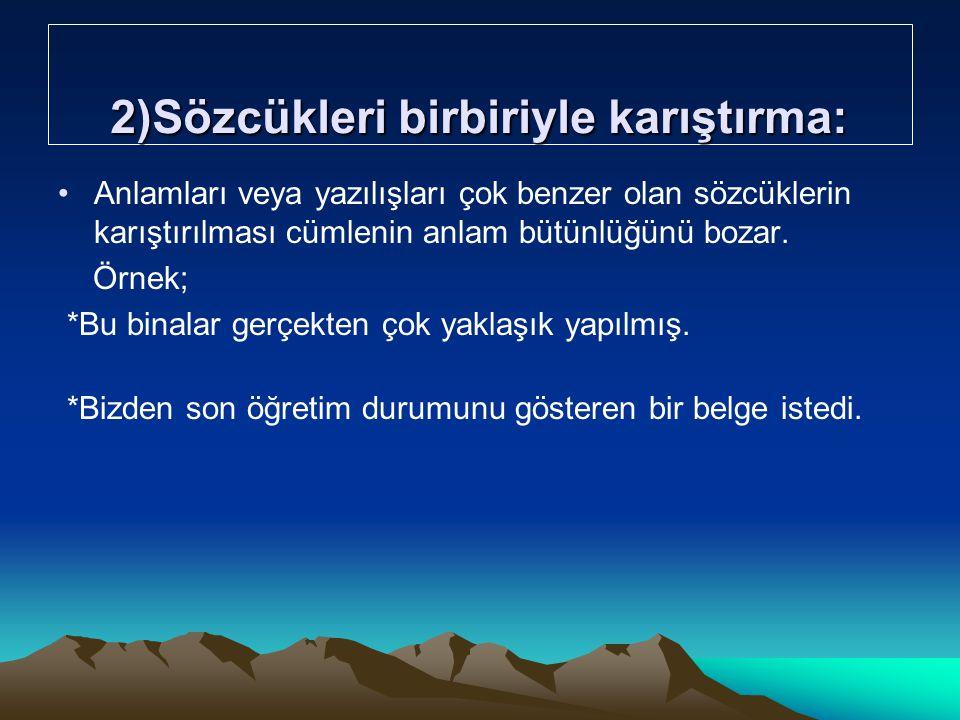 8)Gereksiz Yardımcı Eylemler Kullanma : Türkçede doğrudan fiil olarak çekimlenebilecek bir kelimenin yardımcı eylem alarak çekimlenmesi yanlıştır.